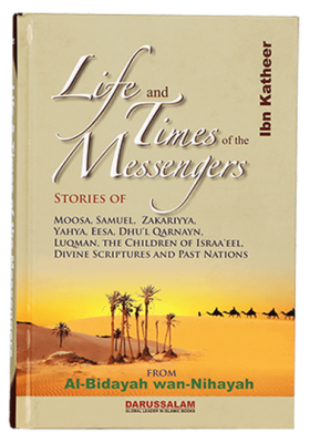 Life and Times of the Messengers From Bidayah wan-Nihayah