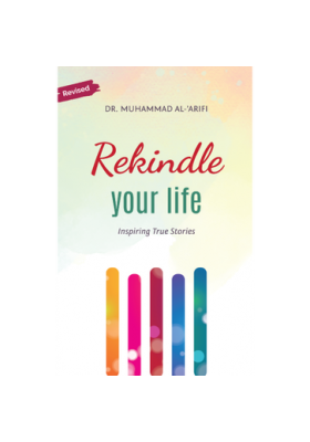 REKINDLE YOUR LIFE BY DR. MUHAMMAD AL-ARIFI
