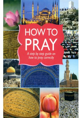How to Pray - Step by step guide on how to pray correctly